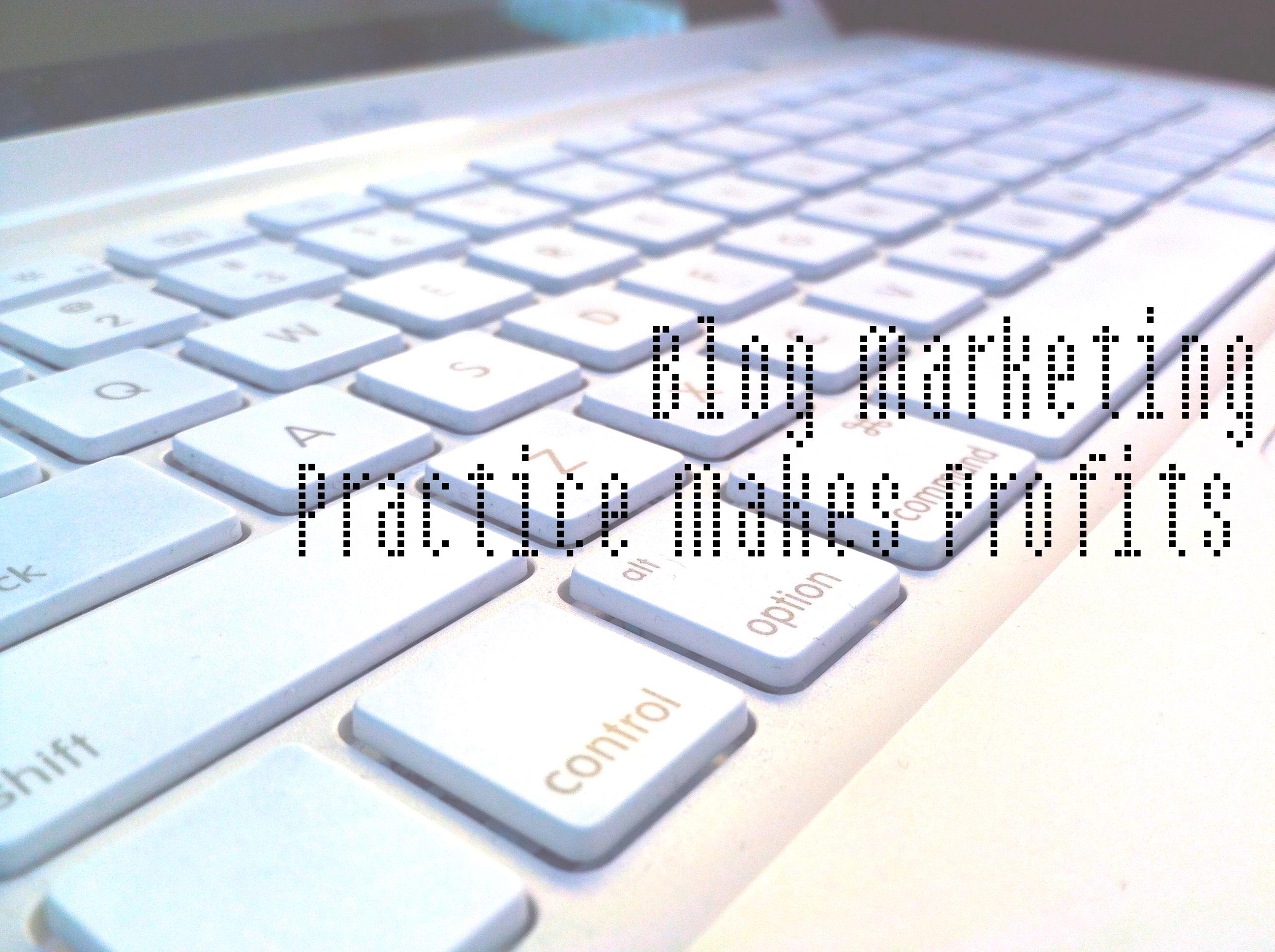 Blog Marketing – Practice Makes Profits