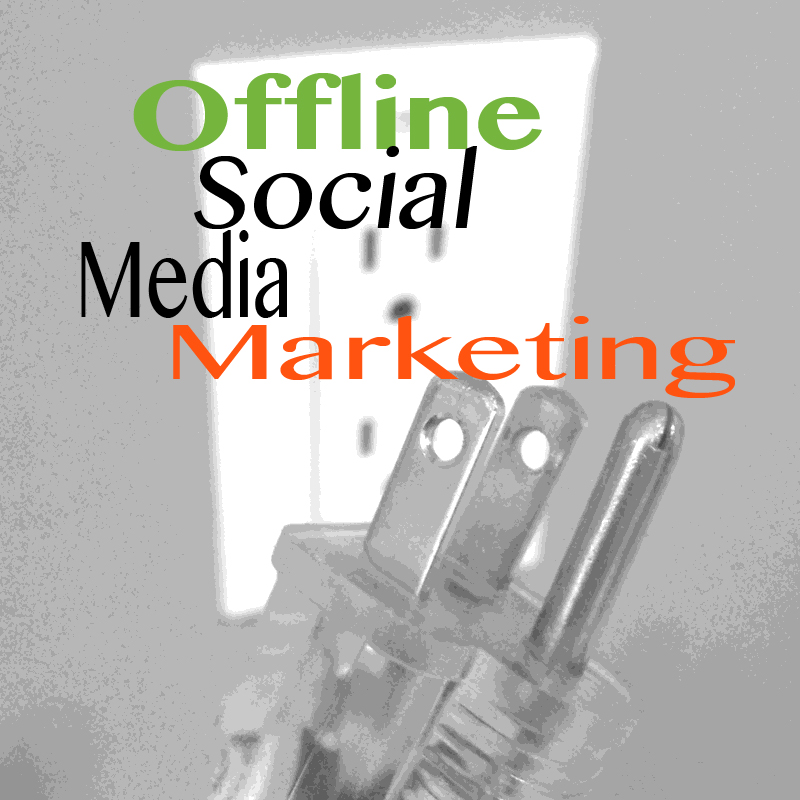 unplugged, offline social media marketing
